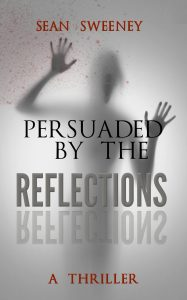 PERSUADED BY THE REFLECTIONS: A THRILLER now available!